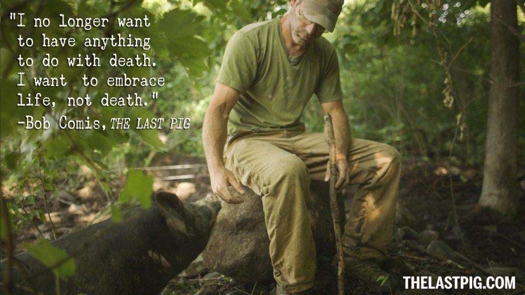 """Bob zit neer in het bos, met naast hem een varken die komt ruiken aan zijn hand. Opschrift: """"I no longer want to have antything to do with death. I want to embrace life, not death"""""""